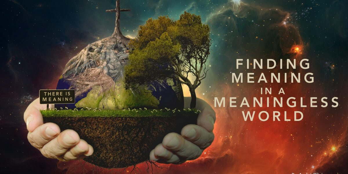 World is meaningless -Create our own meaning